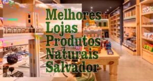 Melhores Lojas de Produtos Naturais - Salvador / BA