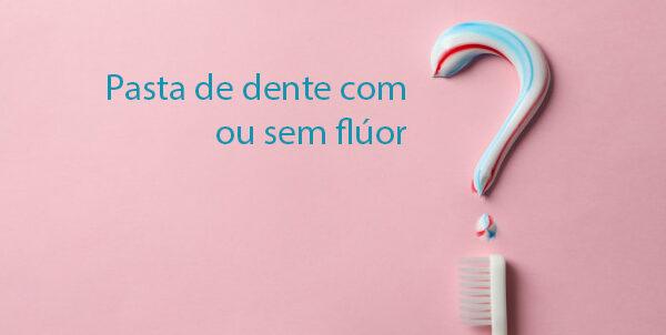 Pasta de Dente com ou sem Flúor?