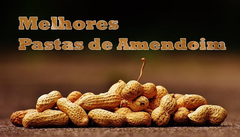 Melhores Pastas de Amendoim do Brasil