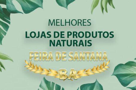 Melhores Lojas de Produtos Naturais Feira de Santana – BA