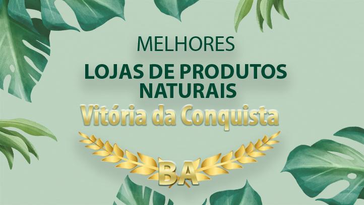 Melhores Lojas de Produtos Naturais em Vitória da Conquista – BA